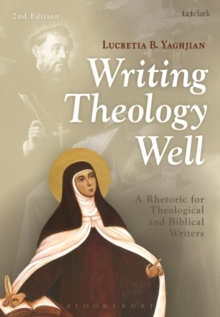 Writing Theology Well 2nd Edition : A Rhetoric for Theological and Biblical Writers, Paperback / softback Book