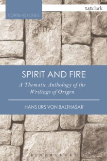 Spirit and Fire : A Thematic Anthology Of The Writings Of Origen, Paperback / softback Book