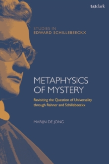 Metaphysics of Mystery : Revisiting the Question of Universality through Rahner and Schillebeeckx, PDF eBook