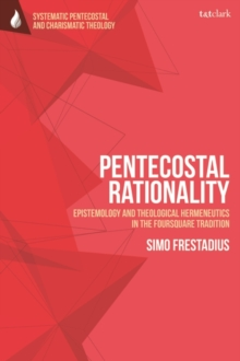 Pentecostal Rationality : Epistemology and Theological Hermeneutics in the Foursquare Tradition, EPUB eBook