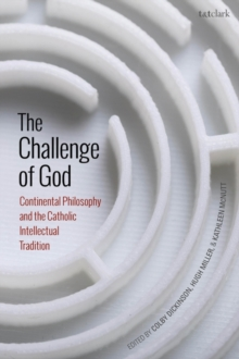 The Challenge of God : Continental Philosophy and the Catholic Intellectual Tradition, PDF eBook