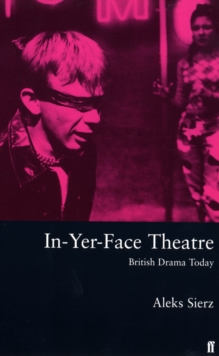 In-yer-face Theatre : British Drama Today, Paperback Book