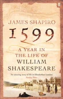 1599: a Year in the Life of William Shakespeare, Paperback Book