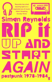 Rip it Up and Start Again : Postpunk 1978-1984, Paperback / softback Book