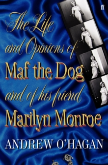 The Life and Opinions of Maf the Dog, and of his friend Marilyn Monroe, Paperback Book
