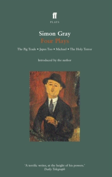 Simon Gray Four Plays : The Pig Trade, Japes, In the Vale of Health, The Holy Terror, Paperback / softback Book