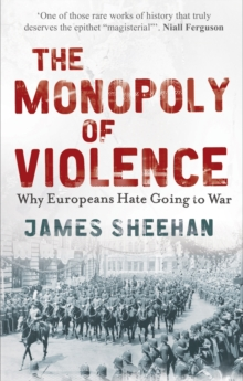 The Monopoly of Violence : Why Europeans Hate Going to War, Paperback Book