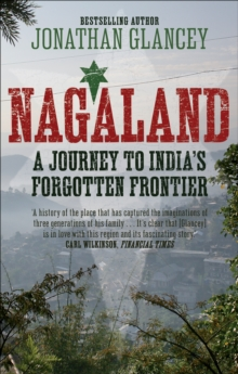 Nagaland : A Journey to India's Forgotten Frontier, Paperback Book