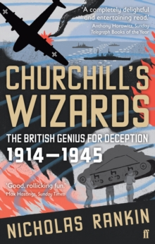 Churchill'S Wizards : The British Genius for Deception 1914-1945, Paperback Book