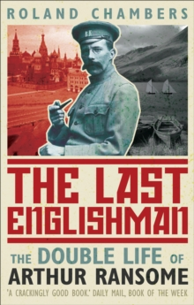 The Last Englishman : The Double Life of Arthur Ransome, Paperback Book