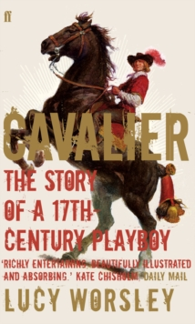 Cavalier : The Story of a 17th Century Playboy, Paperback Book