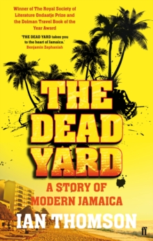 The Dead Yard : A Story of Modern Jamaica, Paperback Book