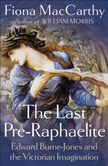 The Last Pre-Raphaelite : Edward Burne-Jones and the Victorian Imagination, Hardback Book
