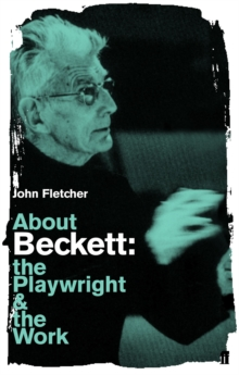 About Beckett : The Playwright and the Work, Paperback / softback Book