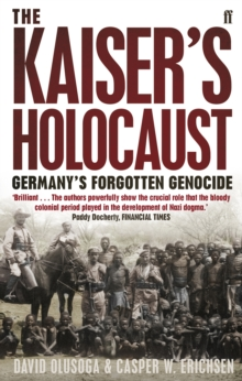 The Kaiser's Holocaust : Germany's Forgotten Genocide and the Colonial Roots of Nazism, Paperback / softback Book