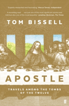 Apostle : Travels Among the Tombs of the Twelve, Paperback Book