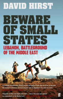Beware of Small States : Lebanon, Battleground of the Middle East, Paperback Book