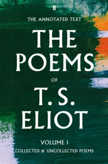The Poems of T. S. Eliot Volume I : Collected and Uncollected Poems, Hardback Book