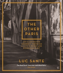 The Other Paris : An illustrated journey through a city's poor and Bohemian past, Paperback / softback Book