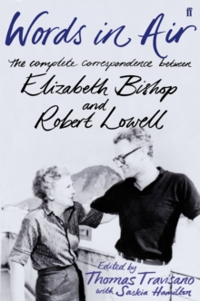 Words in Air : The Complete Correspondence Between Elizabeth Bishop and Robert Lowell, Hardback Book