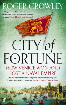 City of Fortune : How Venice Won and Lost a Naval Empire, Paperback Book