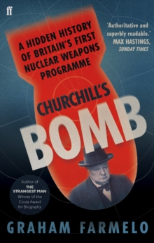 Churchill's Bomb : A hidden history of Britain's first nuclear weapons programme, Paperback / softback Book
