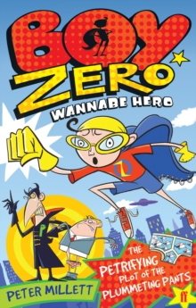 Boy Zero Wannabe Hero : The Petrifying Plot of the Plummeting Pants, Paperback Book
