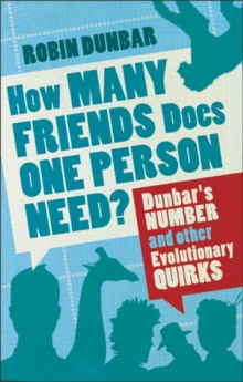 How Many Friends Does One Person Need? : Dunbar'S Number and Other Evolutionary Quirks, Paperback Book