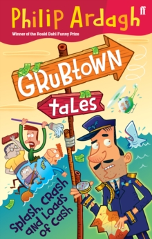 Splash, Crash and Loads of Cash : Grubtown Tales Book Six, Paperback Book