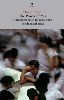 The Power of Yes : A Dramatist Seeks to Understand the Financial Crisis, EPUB eBook