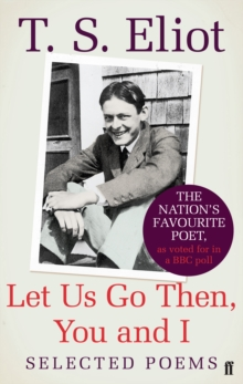 Let Us Go Then, You and I : Selected Poems, Paperback / softback Book