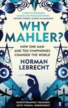 Why Mahler? : How One Man and Ten Symphonies Changed the World, Paperback / softback Book