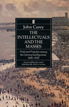 The Intellectuals and the Masses : Pride and Prejudice Among the Literary Intelligentsia 1880-1939, EPUB eBook