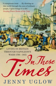 In These Times : Living in Britain through Napoleon's Wars, 1793-1815, Paperback / softback Book