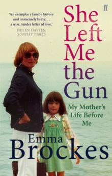 She Left Me the Gun : My Mother's Life Before Me, EPUB eBook