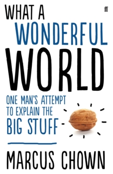 What a Wonderful World : One Man's Attempt to Explain the Big Stuff, Hardback Book