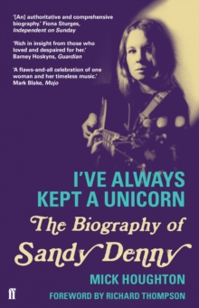 I've Always Kept a Unicorn : The Biography of Sandy Denny, Paperback Book
