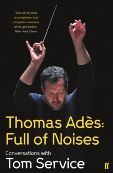 Thomas Ades: Full of Noises : Conversations with Tom Service, EPUB eBook