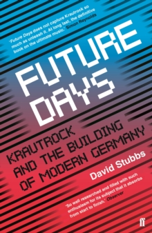 Future Days : Krautrock and the Building of Modern Germany, EPUB eBook