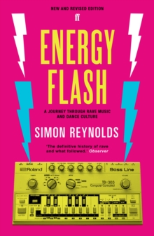 Energy Flash : A Journey Through Rave Music and Dance Culture, Paperback / softback Book