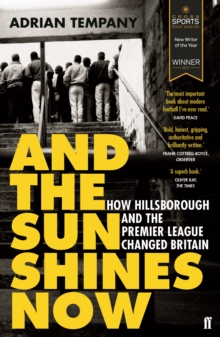 And the Sun Shines Now : How Hillsborough and the Premier League Changed Britain, Paperback Book
