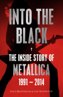 Into the Black : The Inside Story of Metallica, 1991-2014, EPUB eBook