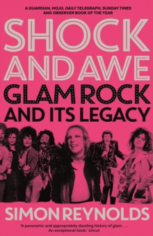 Shock and Awe : Glam Rock and Its Legacy, from the Seventies to the Twenty-First Century, Paperback / softback Book