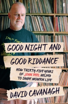 Good Night and Good Riddance : How Thirty-Five Years of John Peel Helped to Shape Modern Life, Paperback / softback Book
