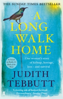 A Long Walk Home : One Woman's Story of Kidnap, Hostage, Loss - and Survival, Paperback / softback Book