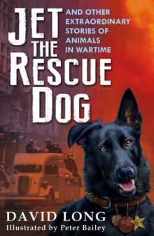 Jet the Rescue Dog : ... and other extraordinary stories of animals in wartime, Paperback / softback Book