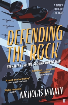 Defending the Rock : Gibraltar and the Second World War, Paperback / softback Book