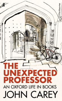 The Unexpected Professor : An Oxford Life in Books, EPUB eBook