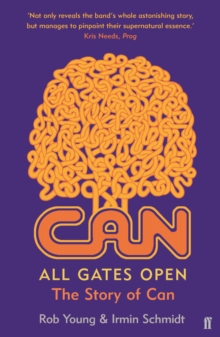 All Gates Open : The Story of Can, Paperback / softback Book