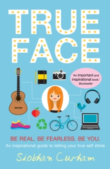 True Face : Be Real. Be Fearless. Be You!, Paperback / softback Book